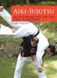 Aiki-Jujutsu: Mixed Martial Art of the Samurai