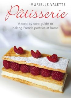 Patisserie : a step-by-step guide to baking French pastries at home