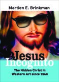 Jesus Incognito: The Hidden Christ in Western Art Since 1960