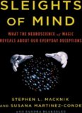 Sleights of mind : what the neuroscience of magic reveals about our everyday deceptions
