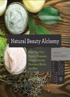 Natural beauty alchemy : make your own organic cleansers, creams, serums, shampoos, balms, and more