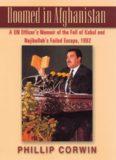 Doomed in Afghanistan: A UN Officer's Memoir of the Fall of Kabul and Najibullah's Failed Escape