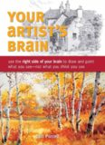 Your Artist's Brain  Use the right side of your brain to draw and paint what you see - not what you think you see