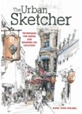 The urban sketcher : techniques for seeing and drawing on location