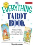 The Everything Tarot Book : Reveal Your Past, Inform Your Present, And Predict Your Future