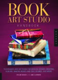 Book Art Studio Handbook: Techniques and Methods for Binding Books, Creating Albums, Making Boxes
