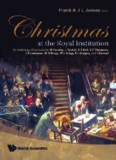 Christmas At The Royal Institution: An Anthology of Lectures by M. Faraday, J. Tyndall, R. S. Ball, S. P. Thompson, E. R. Lankester, W. H. Bragg, W. L. Bragg, R. L. Gregory, and I. Stewart