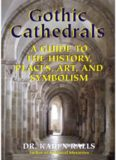 Gothic Cathedrals : A Guide to the History, Places, Art, and Symbolism.