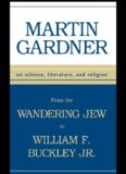 From the Wandering Jew to William F. Buckley, Jr. : On Science, Literature, and Religion
