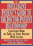 The Intelligent Patient's Guide to the Doctor-Patient Relationship: Learning How to Talk So Your