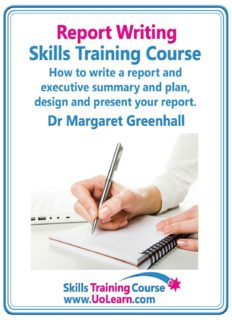 Report writing skills training course. How to write a report and executive summary, and plan, design and present your report. An easy format for ... of exercises and free downloadable workbook.