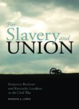 For Slavery and Union Benjamin Buckner and Kentucky Loyalties in the Civil War