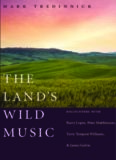 The land's wild music : encounters with Barry Lopez, Peter Matthiessen, Terry Tempest Williams