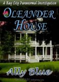 Oleander House: A Bay City Paranormal Investigation