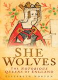 She wolves : the notorious queens of England