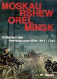 Moskau, Rshew, Orel, Minsk - Bildbericht der Heeresgruppe Mitte 1941-1944