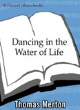 Dancing in the Water of Life (Merton, Thomas  Journal of Thomas Merton)