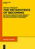The metaphysics of becoming : on the relationship between creativity and God in Whitehead and supermind and Sachchidananda in Aurobindo