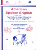 American Spoken English in Real Life: Fast Natural, Urgent Survival, Foreign Accent Begone! : The Phonology of General American Colloquial