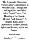 The Complete Illustrated Works: Alice's Adventures in Wonderland; Through the Looking-Glass and What Alice Found There; The Hunting of the Snark; Rhyme? And Reason?; A Tangled Tale; Alice's Adventures Under Ground; Sylvie and Bruno; Sylvie and Bruno...