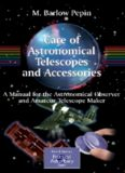 Care of Astronomical Telescopes and Accessories: A Manual for the Astronomical Observer and Amateur Telescope Maker (Patrick Moore's Practical Astronomy Series)
