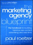 The Marketing Agency Blueprint: The Handbook for Building Hybrid PR, SEO, Content, Advertising