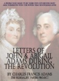 Letters of John and Abigail Adams During the Revolution
