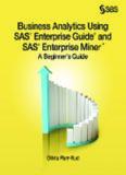 Business Analytics Using SAS Enterprise Guide and SAS Enterprise Miner: A Beginner's Guide