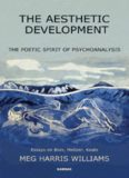 The aesthetic development : the poetic spirit of psychoanalysis : essays on Bion, Meltzer, Keats