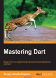 Mastering Dart: Master the art of programming high-performance applications with Dart