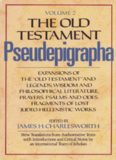 The Old Testament Pseudepigrapha, Vol. 2: Expansions of the Old Testament and Legends, Wisdom and Philosophical Literature, Prayers, Psalms, and Odes, Fragments of Lost Judeo-Hellenistic works