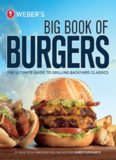 Weber's Big Book of Burgers  The Ultimate Guide to Grilling Backyard Classics