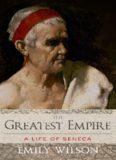 The Greatest Empire: A Life of Seneca