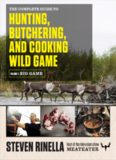 The complete guide to hunting, butchering, and cooking wild game Volume 1, Big game