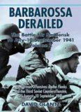 Barbarossa Derailed: The Battle for Smolensk 10 July-10 September 1941 Volume 2: The German