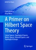 A Primer on Hilbert Space Theory: Linear Spaces, Topological Spaces, Metric Spaces, Normed Spaces