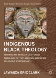Indigenous Black Theology: Toward an African-Centered Theology of the African-American Religious