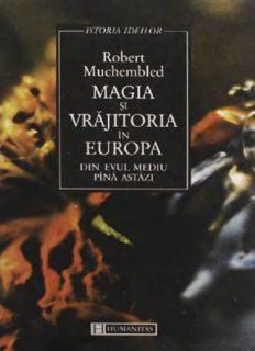 Magia si vrajitoria in Europa din Evul Mediu pina astazi