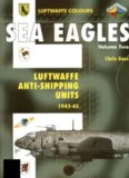 Sea Eagles Volume Two: Luftwaffe Anti-Shipping Units 1942-1945 (Luftwaffe Colours)