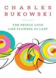 Charles Bukowski - The People Look Like Flowers..