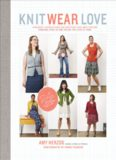 Knit wear love : foolproof instructions for knitting your best-fitting sweaters ever in the styles you love to wear