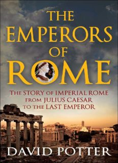 The Emperors of Rome: The Story of Imperial Rome from Julius Caesar to the Last Emperor