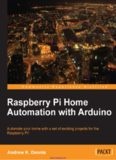 Raspberry Pi Home Automation with Arduino: Automate your home with a set of exciting projects