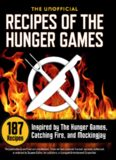 The Unofficial Recipes of The Hunger Games. 187 Recipes Inspired by The Hunger Games, Catching Fire