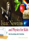 Isaac Newton and Physics for Kids: His Life and Ideas with 21 Activities