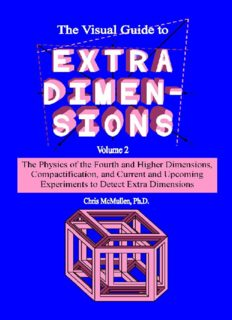 The Visual Guide to Extra Dimensions Volume 2: The Physics of the Fourth and Higher Dimensions, Compactification, and Current and Upcoming Experiments to Detect Extra Dimensions