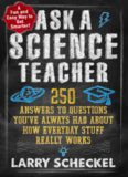 Ask a science teacher, how everyday stuff really works : why don't we feel the Earth spin? How do airplanes stay in the air? What makes blood red? and 247 other things you've always wondered about