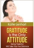 Gratitude is the Only Attitude: Being Thankful Will Take You the Distance