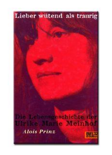 Lieber wütend als traurig Die Lebensgeschichte der Ulrike Marie Meinhof