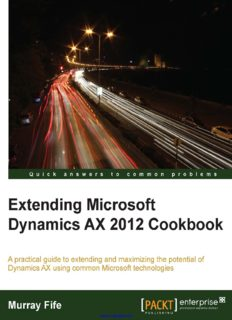 Extending Microsoft Dynamics AX 2012 Cookbook: A practical guide to extending and maximizing the potential of Dynamics AX using common Microsoft technologies
